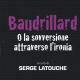 Discussione di S. Latouche, Baudrillard o la sovversione attraverso l'ironia Jaca Book 2016